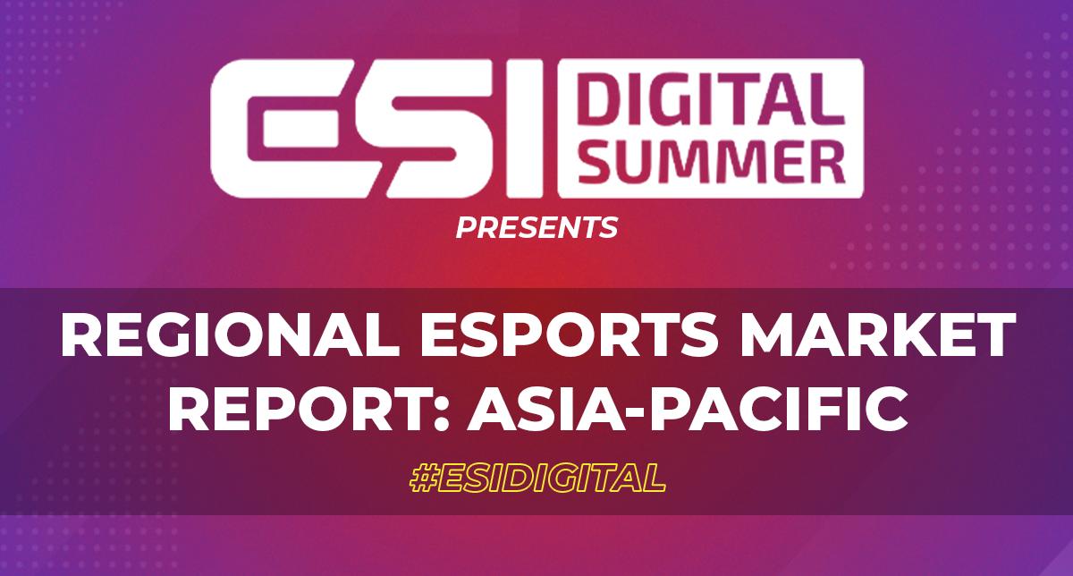 ESI Digital Summer presents: Regional Esports Market Report: Asia-Pacific