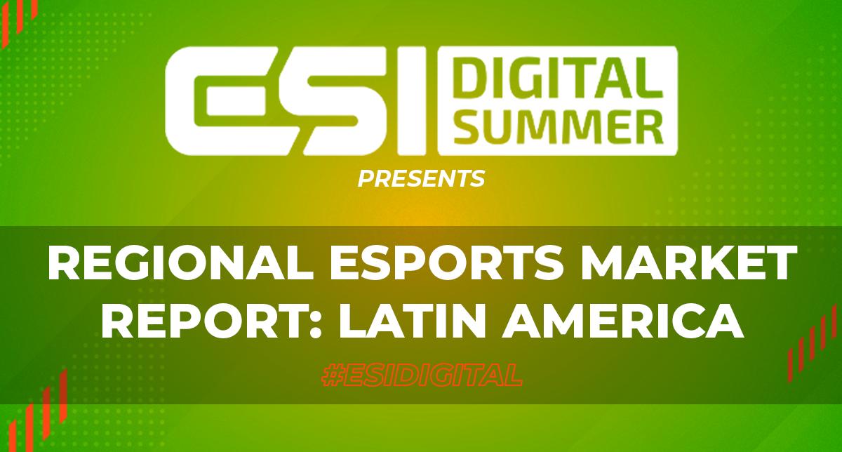 ESI Digital Summer presents: Regional Esports Market Report - Latin America