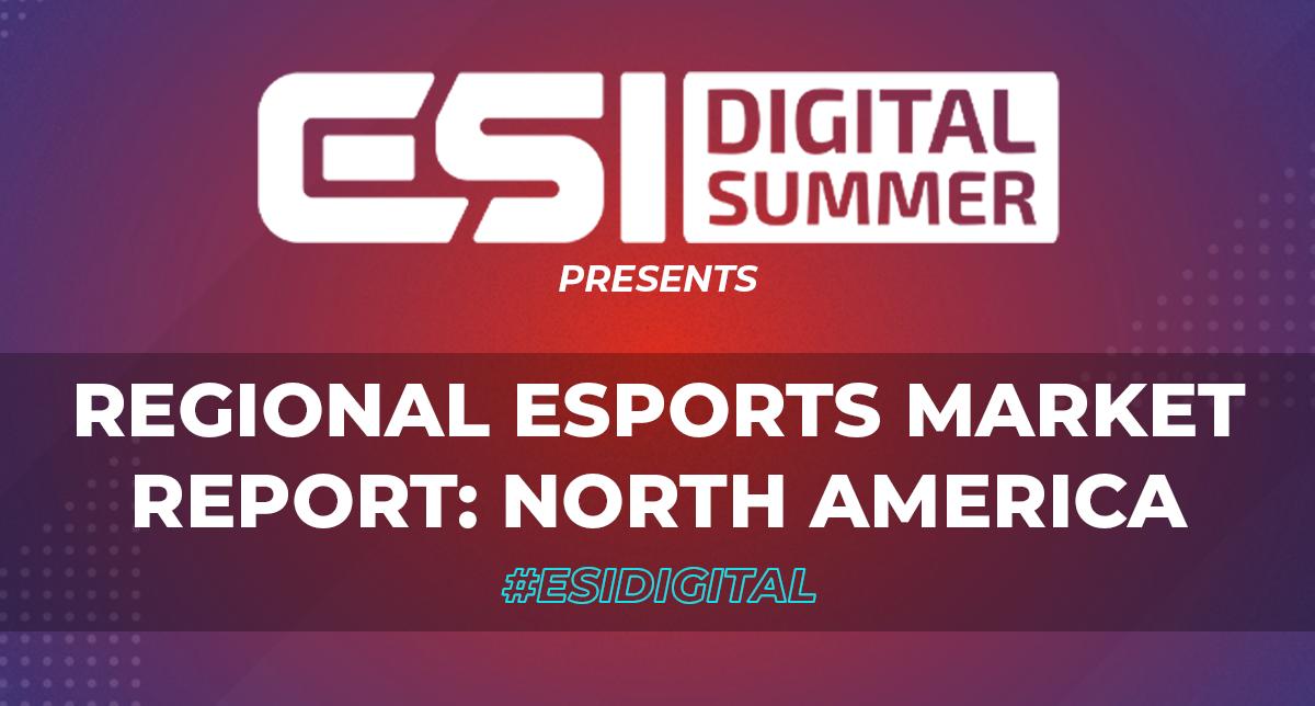 ESI Digital Summer presents: Regional Esports Market Report - North America