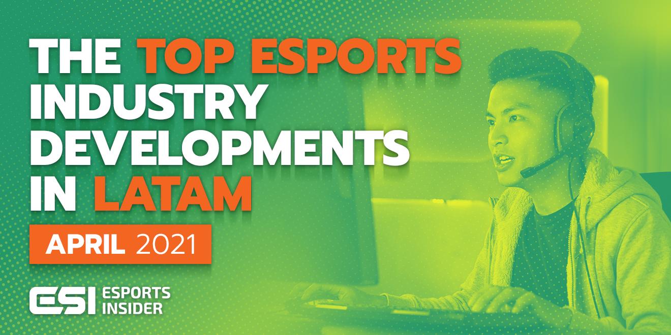 LATAM esports business developments April 2021