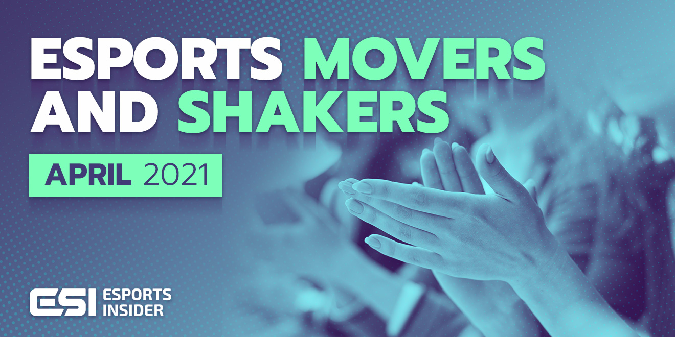 Esports movers and shakers April 2021