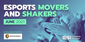 Esports Movers and Shakers June 2021